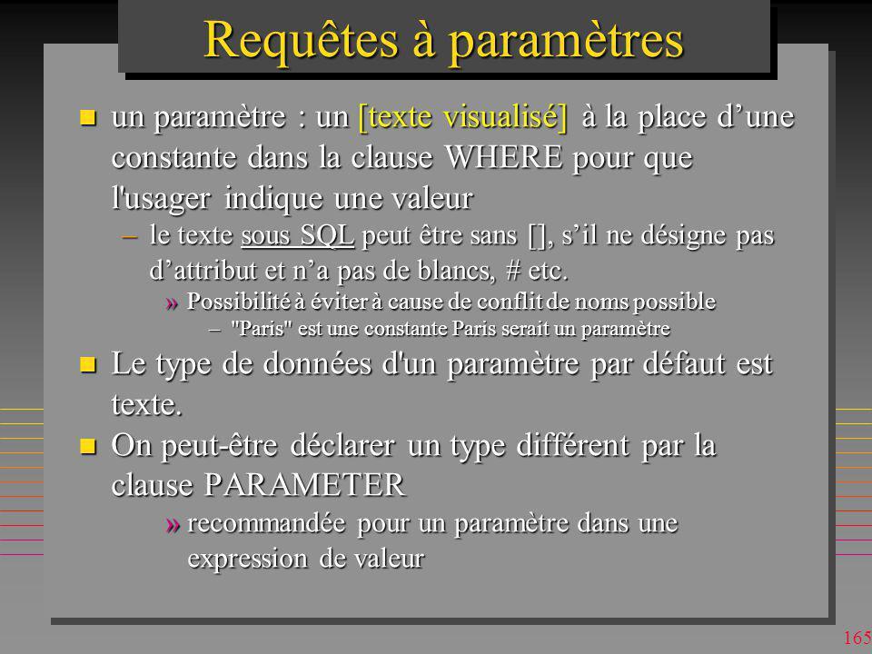 Requêtes à paramètres un paramètre : un [texte visualisé] à la place d'une constante dans la clause WHERE pour que l usager indique une valeur.